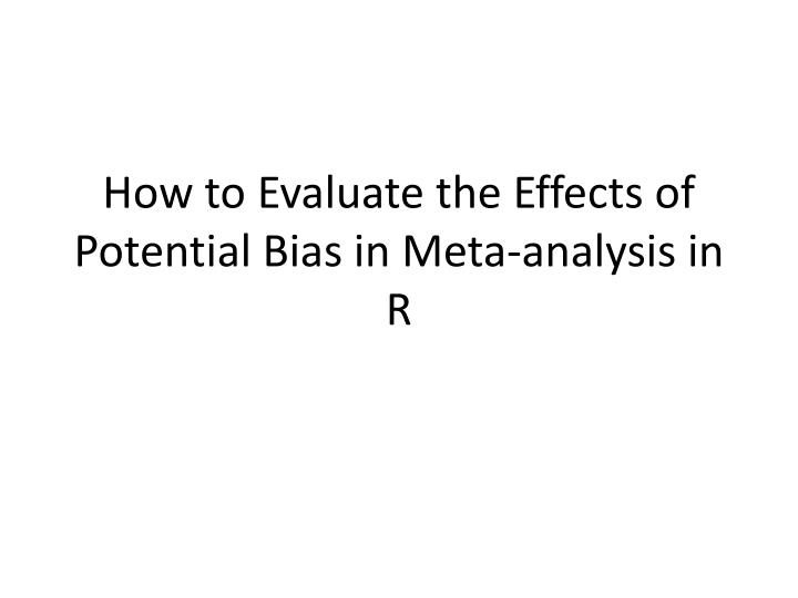 how to evaluate the effects of potential bias in meta analysis in r n.