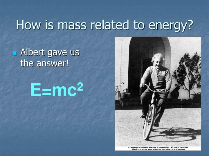 How is mass related to energy?