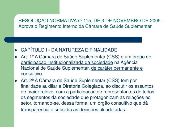 RESOLUÇÃO NORMATIVA nº 115, DE 3 DE NOVEMBRO DE 2005 - Aprova o Regimento Interno da Câmara de S...