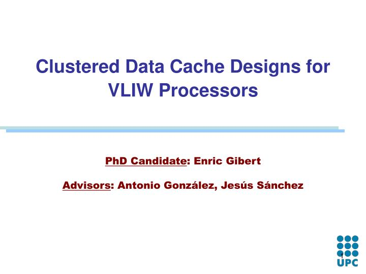 clustered data cache designs for vliw processors n.