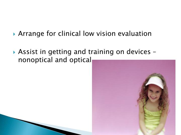 Arrange for clinical low vision evaluation