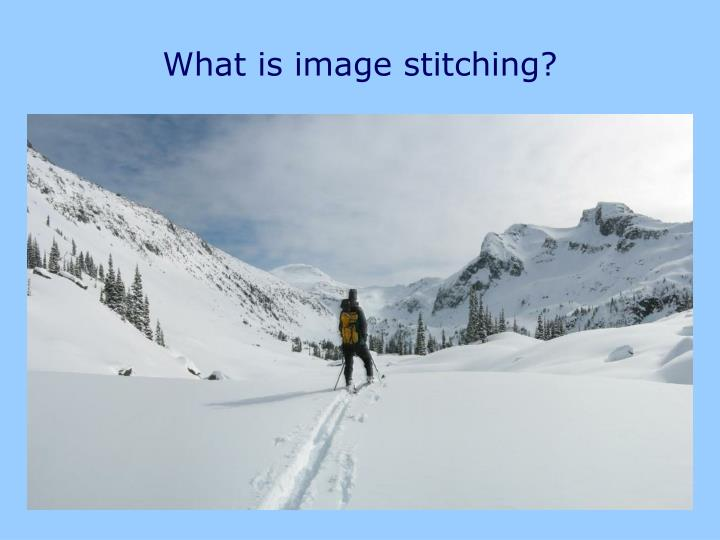 What is image stitching1