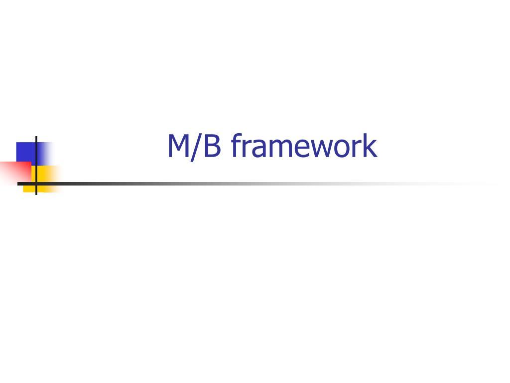PPT - M/B framework PowerPoint Presentation - ID:3302719