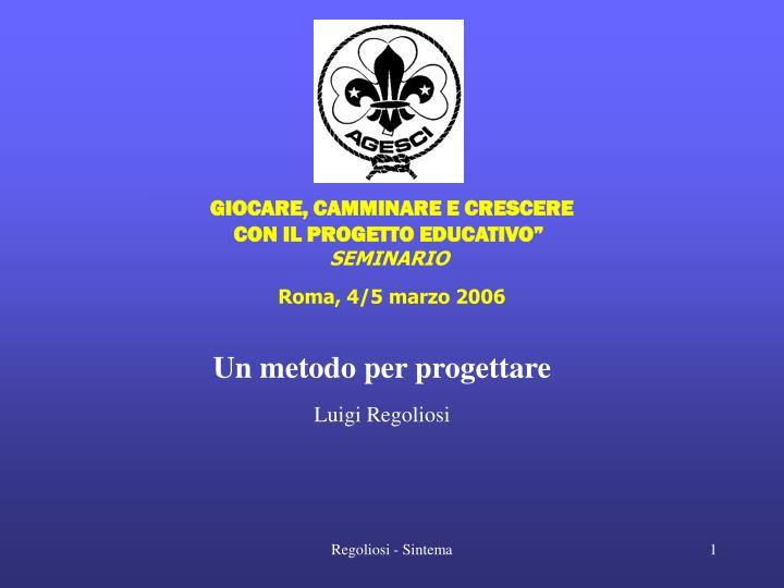Giocare camminare e crescere con il progetto educativo seminario roma 4 5 marzo 2006