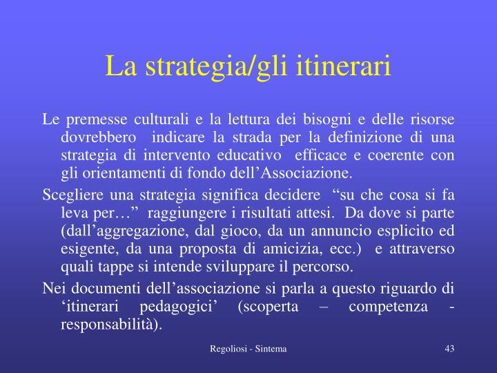 La strategia/gli itinerari