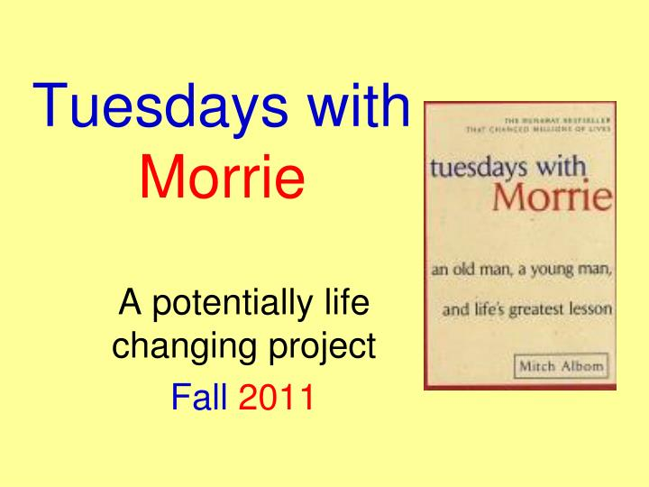 tuesdays with morrie 2 essay This free english literature essay on essay: tuesdays with morrie is perfect for english literature students to use as an example.