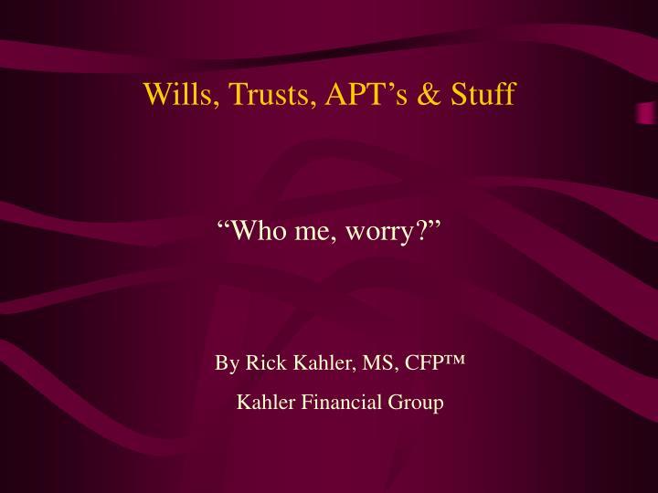wills trusts apt s stuff n.