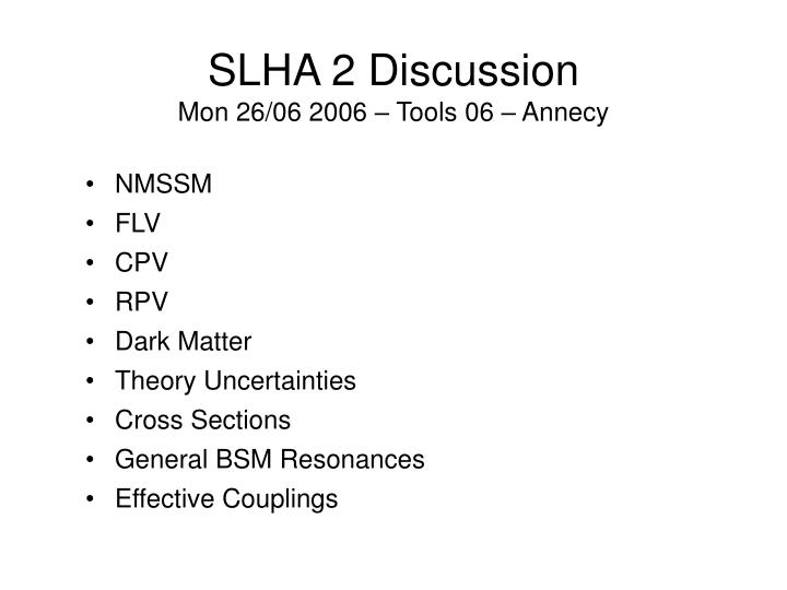 slha 2 discussion mon 26 06 2006 tools 06 annecy n.