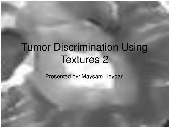 tumor discrimination using textures 2 n.