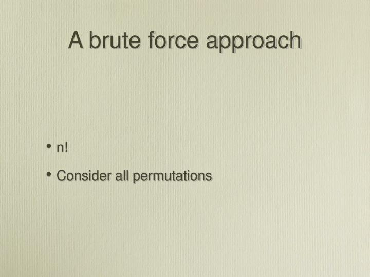 A brute force approach