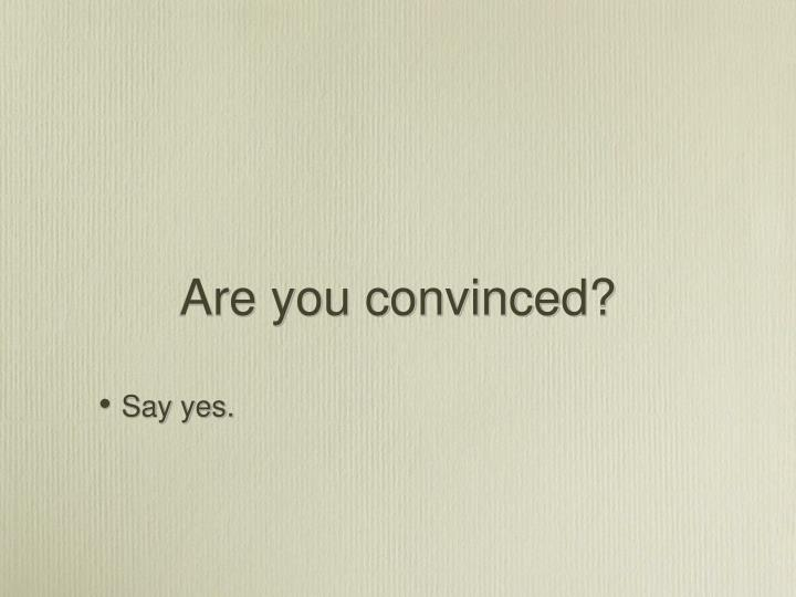 Are you convinced?