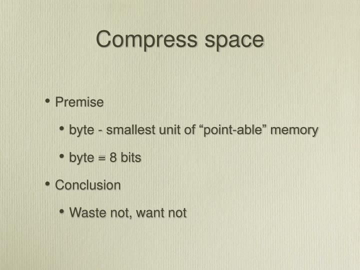 Compress space