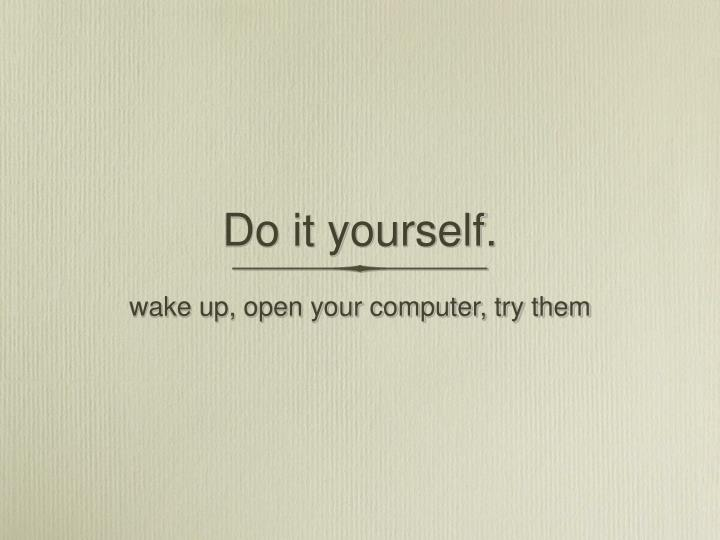 Do it yourself.