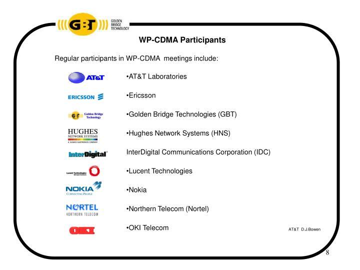 Regular participants in WP-CDMA  meetings include:
