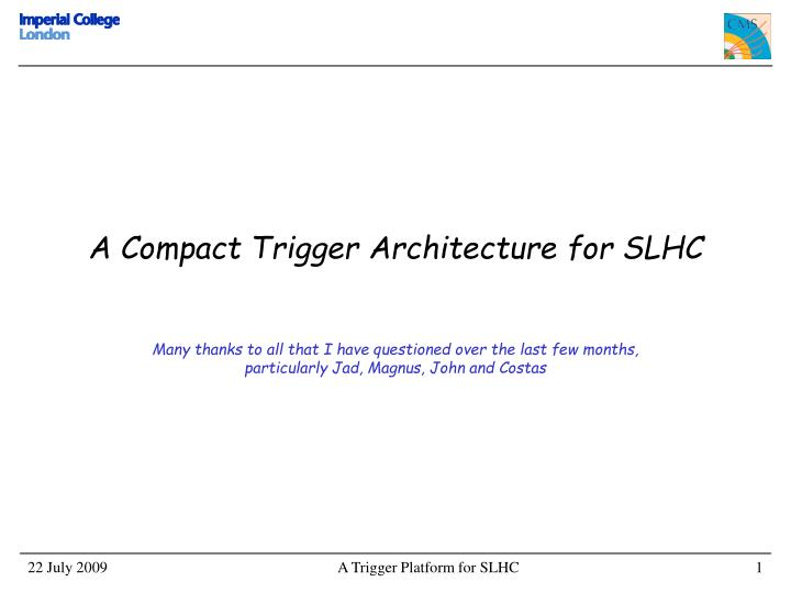 a compact trigger architecture for slhc n.