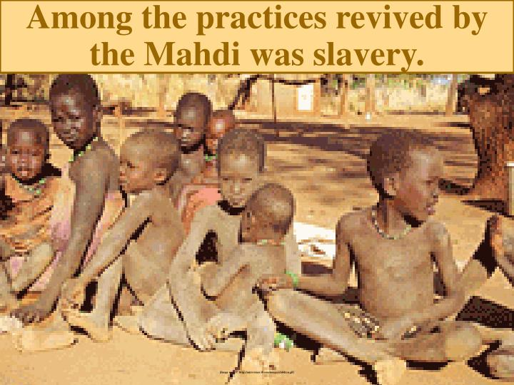 Among the practices revived by the Mahdi was slavery.