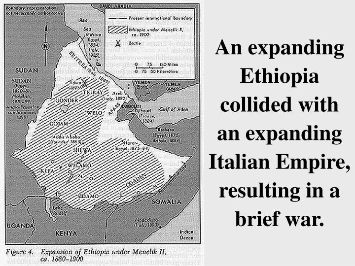 An expanding Ethiopia collided with an expanding Italian Empire, resulting in a brief war.