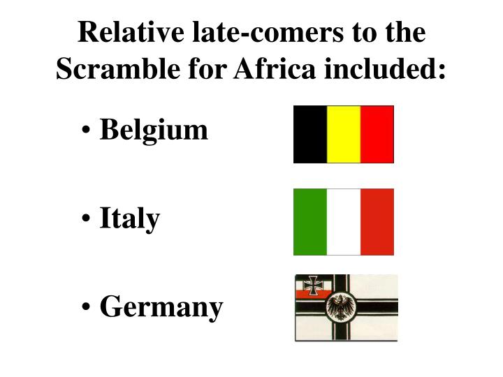 Relative late-comers to the Scramble for Africa included: