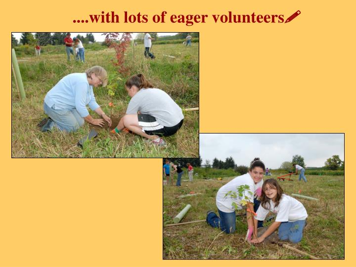 ....with lots of eager volunteers