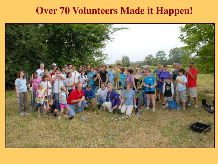 Over 70 Volunteers Made it Happen!