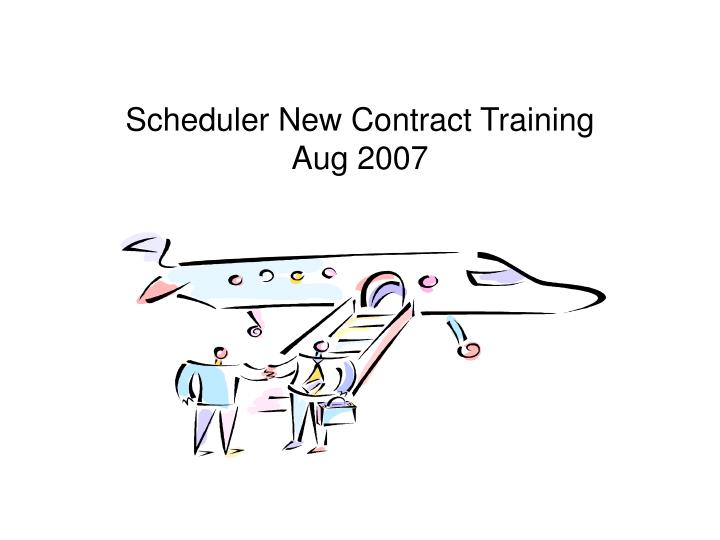 scheduler new contract training aug 2007 n.