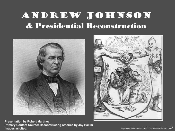 andrew johnson biography essay Life in the white house for andrew johnson's family was an ongoing cavalcade of visitors and activity because his wife, eliza, was a semi-invalid and kept to her room most of the time, suffering from tuberculosis, johnson asked his two daughters, martha and mary, a.