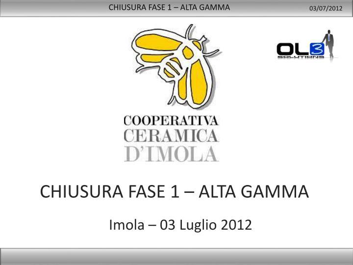 CHIUSURA FASE 1 – ALTA GAMMA