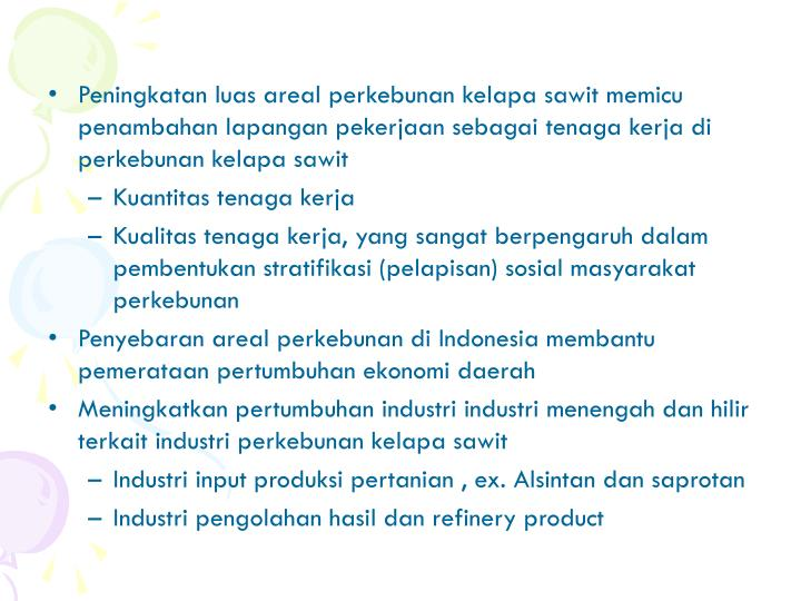 Peningkatan luas areal perkebunan kelapa sawit memicu penambahan lapangan pekerjaan sebagai tenaga k...