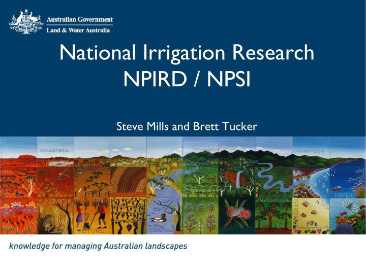 national irrigation research npird npsi steve mills and brett tucker n.