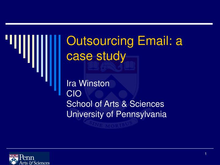 outsourcing email a case study ira winston cio school of arts sciences university of pennsylvania n.