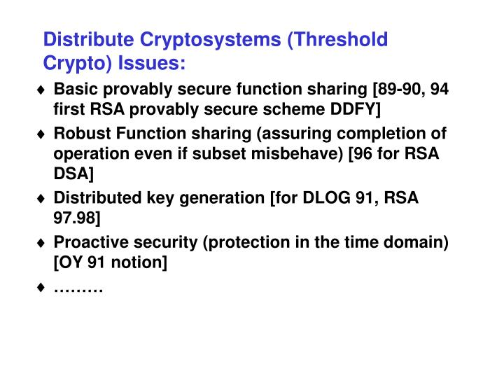 Distribute Cryptosystems (Threshold Crypto) Issues: