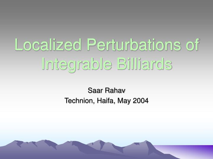 localized perturbations of integrable billiards n.