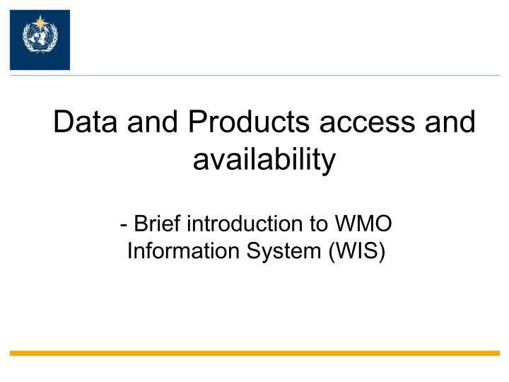 Data and Products access and availability