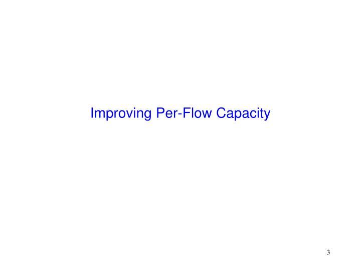 Improving per flow capacity