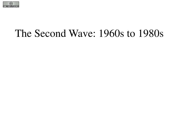 The Second Wave: 1960s to 1980s