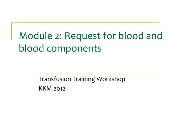 module 2 request for blood and blood components n.