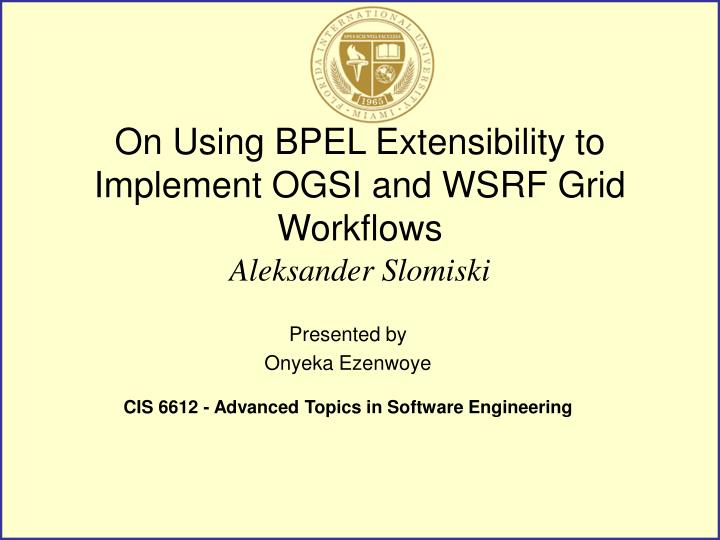 on using bpel extensibility to implement ogsi and wsrf grid workflows n.