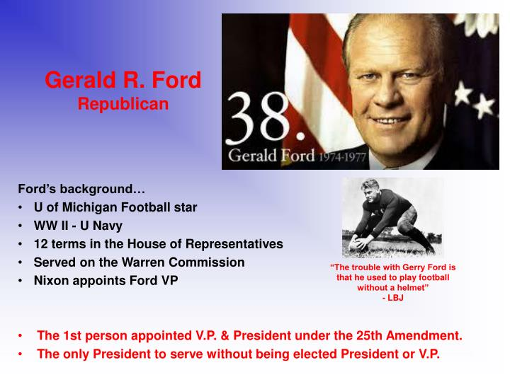 president gerald ford essay Gerald ford: gerald ford, 38th president of the united states (1974-77), who, as 40th vice president, had succeeded to the presidency on the resignation of president richard nixon, under the process decreed by the twenty-fifth amendment he was the only us chief executive who had not.