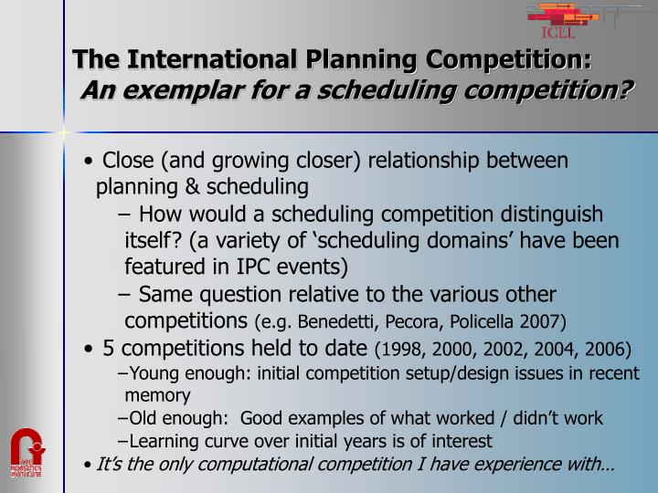 The international planning competition an exemplar for a scheduling competition