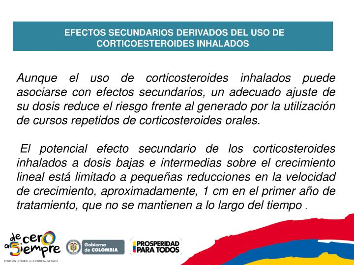 Aunque el uso de corticosteroides inhalados puede asociarse con efectos secundarios, un adecuado ajuste de su dosis reduce el riesgo frente al generado por la utilización de cursos repetidos de corticosteroides orales.