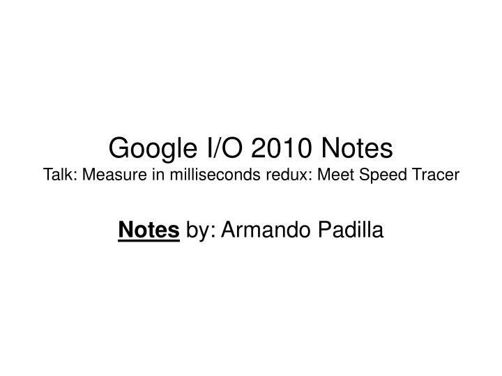 google i o 2010 notes talk measure in milliseconds redux meet speed tracer n.