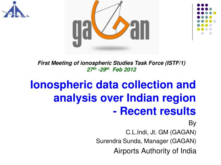 ionospheric data collection and analysis over indian region recent results n.