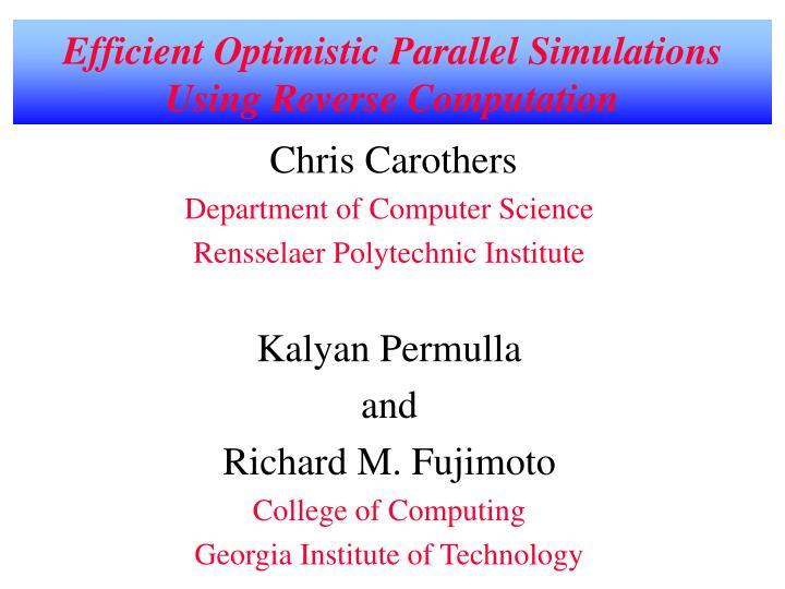efficient optimistic parallel simulations using reverse computation n.