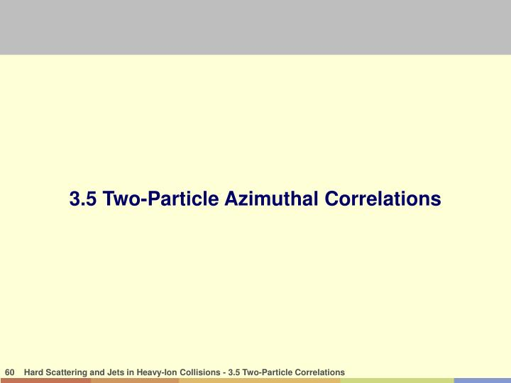 3.5 Two-Particle Azimuthal Correlations