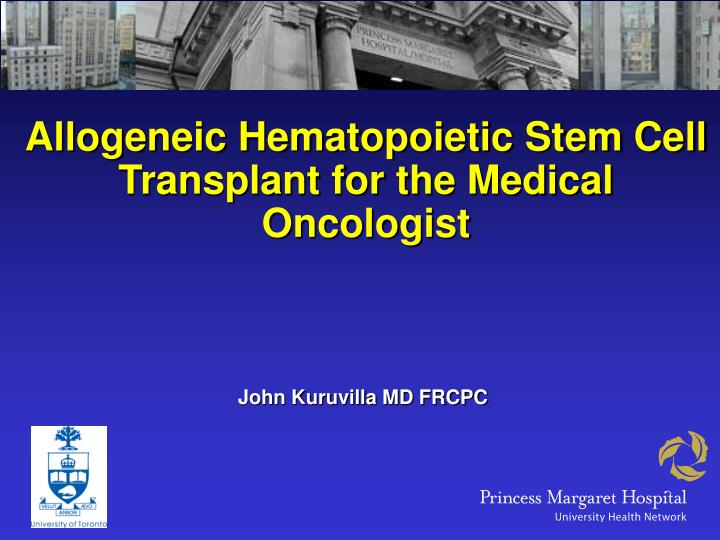 allogeneic hematopoietic stem cell transplant for the medical oncologist n.