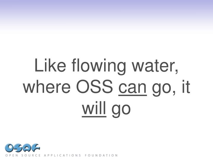 Like flowing water, where OSS