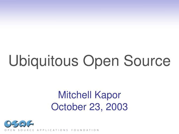 Ubiquitous open source