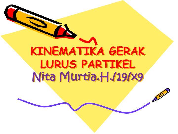 kinematika gerak lurus partikel nita murtia h 19 x9 n.