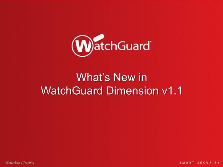 what s new in watchguard dimension v1 1