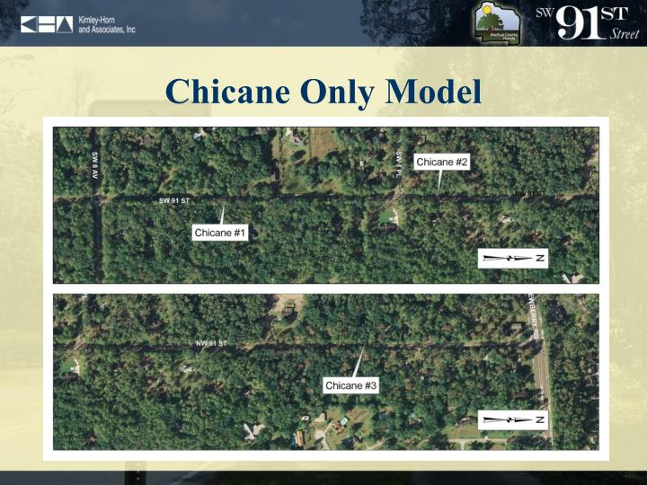 Chicane Only Model